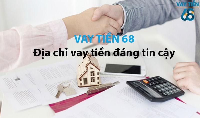 Vay Tiền 68 là một địa chỉ tin cậy cho những ai đang gặp khó khăn về tài chính