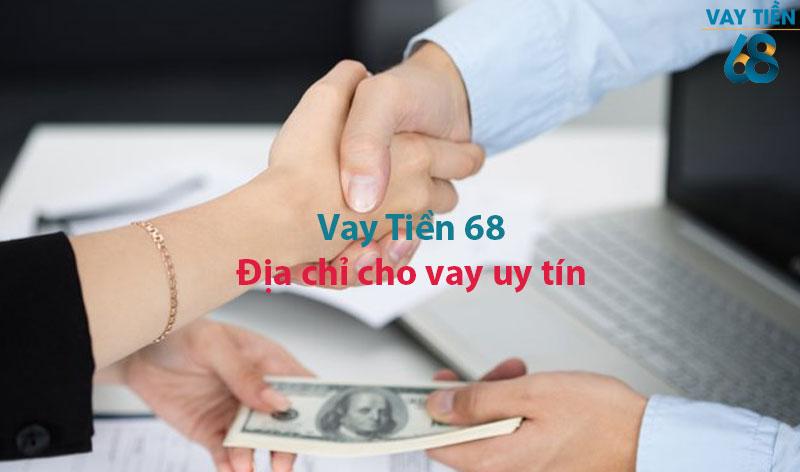 Vay Tiền 68 là địa chỉ cho vay tiêu dùng uy tín