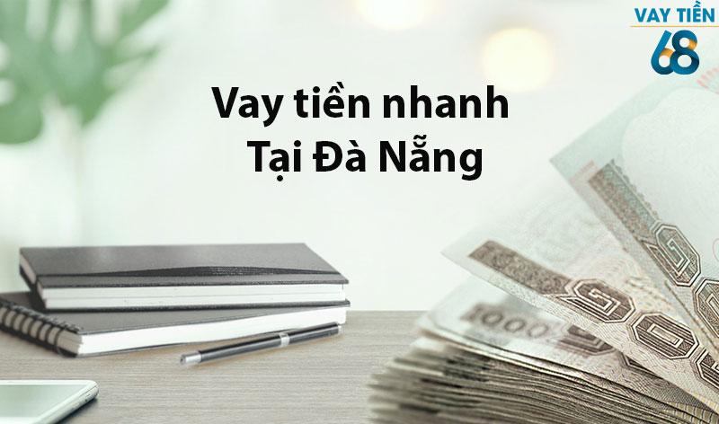Vay tiền nhanh tại Đà Nẵng là dịch vụ được nhiều người tin tưởng và lựa chọn