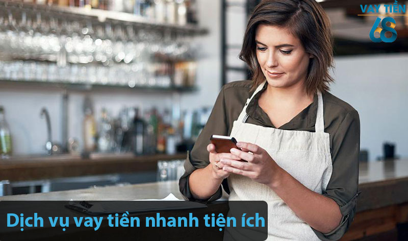 Dịch vụ vay tiền nhanh tiện ích