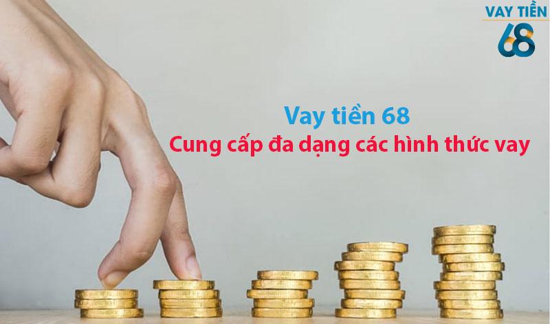 Vay tiền 68 cung cấp đa dạng các hình thức vay