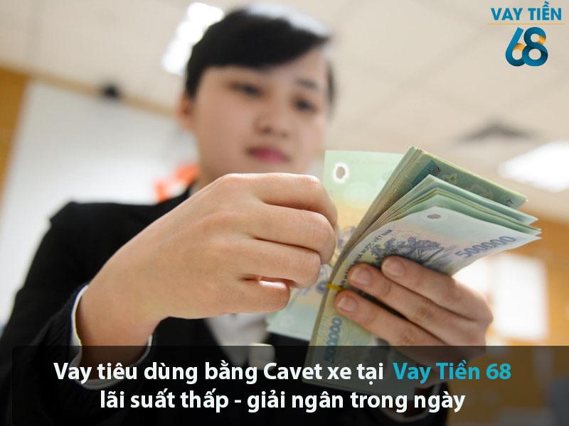 Vay tiêu dùng bằng Cavet xe tại Vay Tiền 68 lãi suất thấp giải ngân trong ngày
