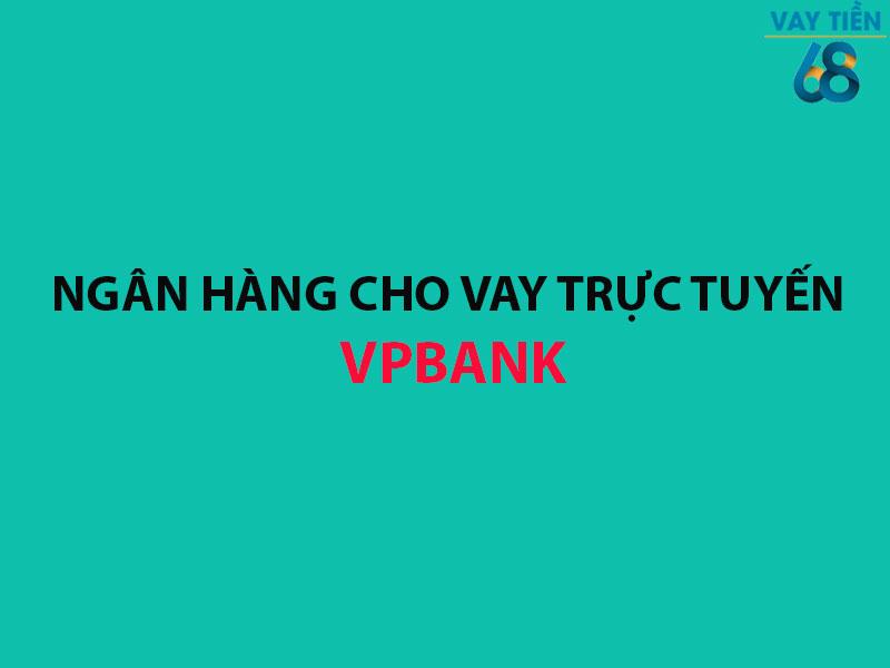 Ngân hàng cho vay trực tuyến VPBank