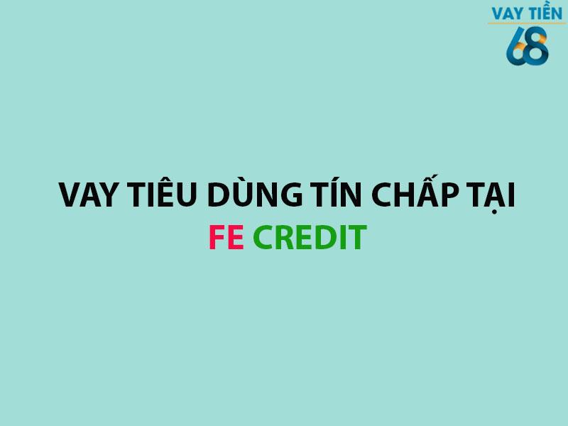 Vay tiêu dùng tín chấp tại FE Credit