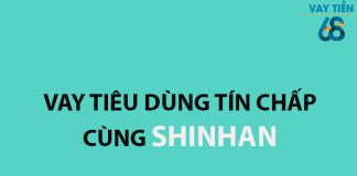Vay tiêu dùng tín chấp tại Shinhan