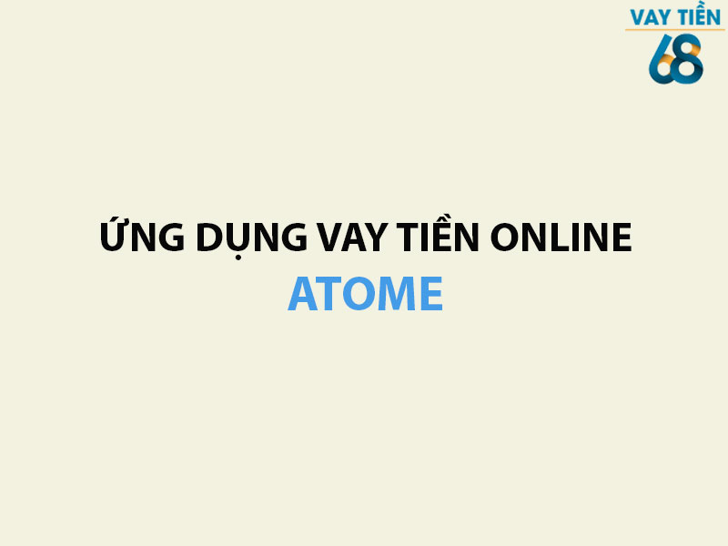 Ứng dụng vay tiền Online Atome