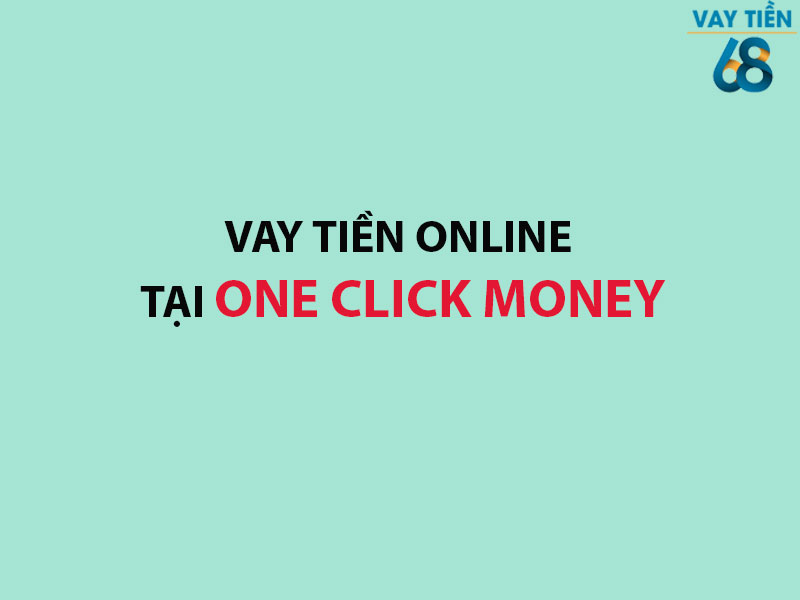 Vay tiền online tại One Click Money