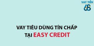Vay tiêu dùng tín chấp tại Easy Credit