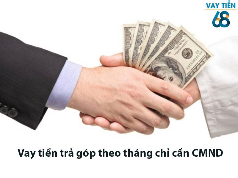 Vay tiền trả góp theo tháng chỉ cần CMND
