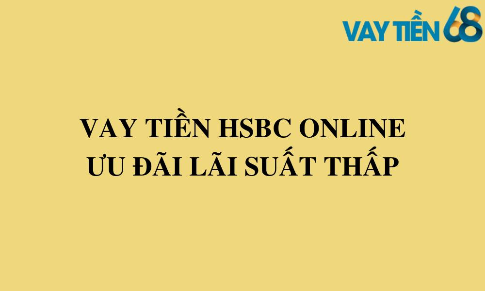 Vay tiền HSBC Online ưu đãi lãi suất thấp